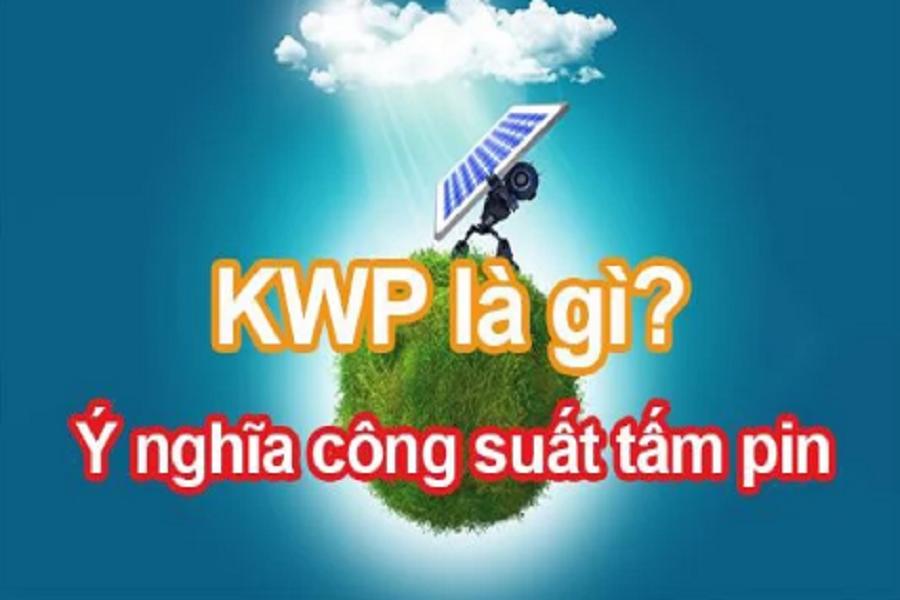 KWp là gì - Ý nghĩa của kWp trong hệ thống điện năng lượng mặt trời