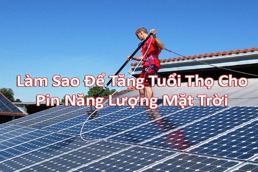 Bảo trì pin năng lượng mặt trời như thế nào để tăng tuổi thọ của pin?